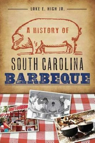 Lake High A History of South Carolina Barbeque